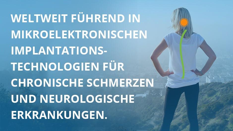 Weltweit führend in mikroelektronischen Implantationstechnologien für chronische Schmerzen und neurologische Erkrankungen.