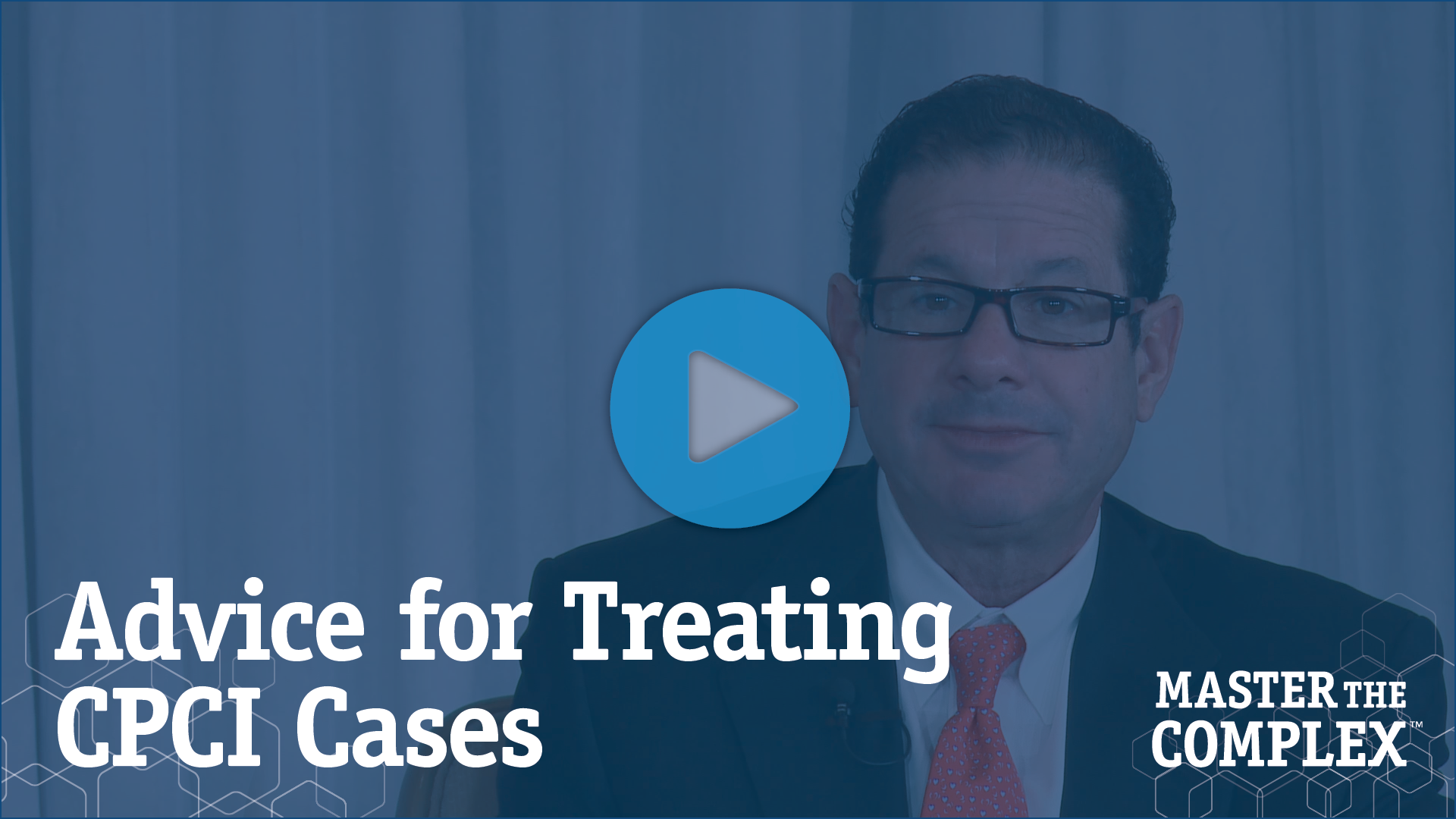 Advice for Treating CPCI Cases: For a young physician just starting out in their career, what advice can you give them if they're looking to follow in your footsteps in treating complex PCI cases?