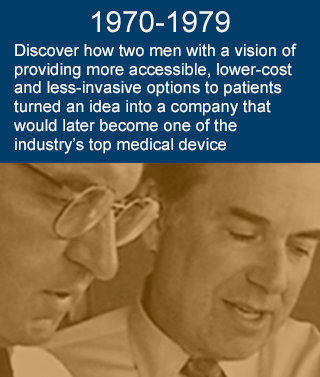 Discover how two men with a vision of providing more accessible, lower-cost and less-invasive options to patients turned an idea into a company that would later become one of the industry's top medical device developers.