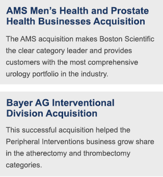 The AMS acquisition makes Boston Scientific the clear category leader and provides customers with the most comprehensive urology portfolio in the industry. | This successful acquisition helped the peripheral interventions business grow share in the atherectomy and thrombectomy categories.