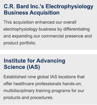 This acquisition enhanced our overall electrophysiology business by differentiating and expanding our commercial presence and product portfolio. | Established nine global IAS locations that offer healthcare professionals hands-on, multidisciplinary training programs for our products and procedures.