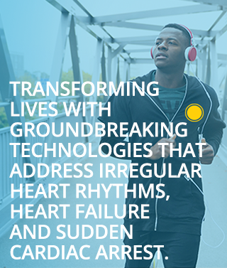 Transforming lives with groundbreaking technologies that address irregular heart rhythms, heart failure and sudden cardiac arrest.