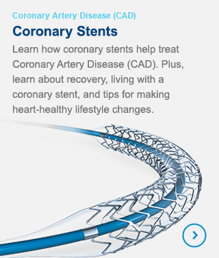 Coronary Stents - Learn how coronary stents help treat Coronary Artery Disease (CAD). Plus, learn about recovery, living with a coronary stent, and tips for making heart-healthy lifestyle changes.