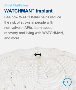 WATCHMAN™ Implant - See how WATCHMAN helps reduce the risk of stroke in people with non-valvular Afib, learn about recovery and living with WATCHMAN, and more.