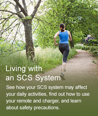 Living with an SCS System - See how your SCS system may affect your daily activities, find out how to use your remote and charger, and learn about safety precautions.