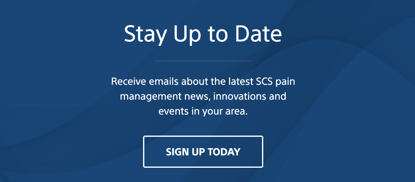 Stay Up to Date banner | Receive emails about the latest SCS pain management news, innovations and events in your area.