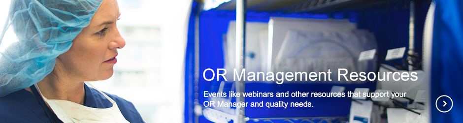 OR Management Resources, Events like webinars and other resources that support your  OR Manager and quality needs.