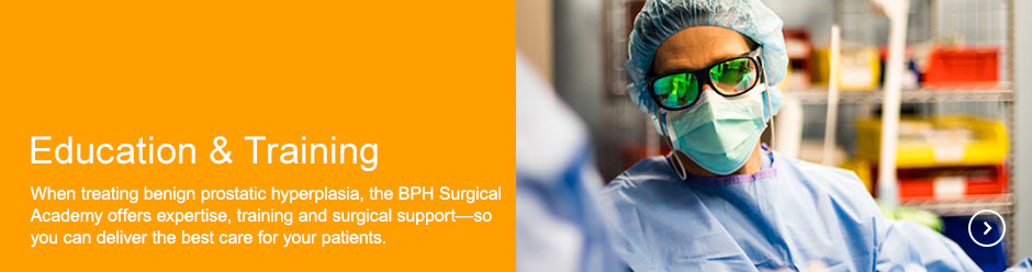 Education & Training | When treating benign prostatic hyperplasia, the BPH Surgical Academy offers expertise, training and surgical support—so you can deliver the best care for your patients.