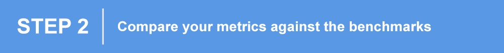 Step 2: Compare your metrics against the benchmarks