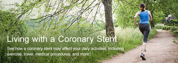 Living with a Coronary Stent - See how a coronary stent may affect your daily activities, including exercise, travel, medical procedures and more.