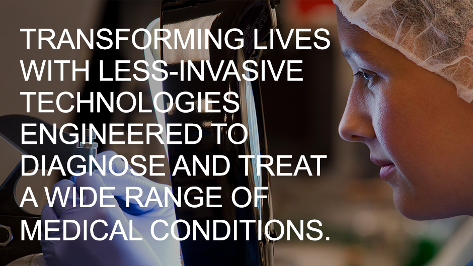 Background image with text - Transforming live with less-invasive technologies engineered to diagnose and treat a wide range of medical conditions.