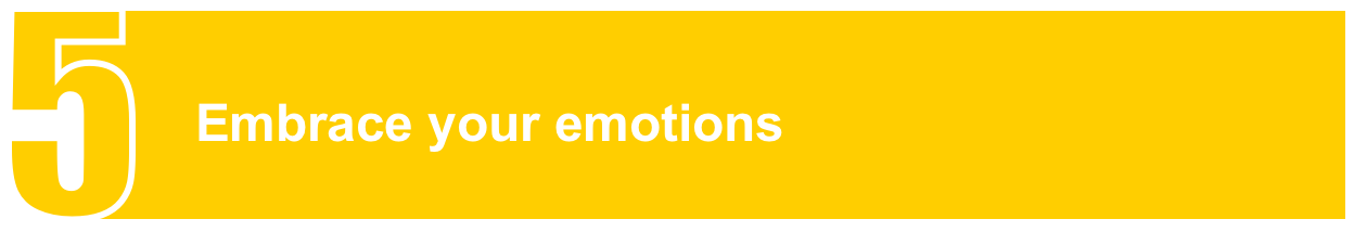 Embrace your emotions