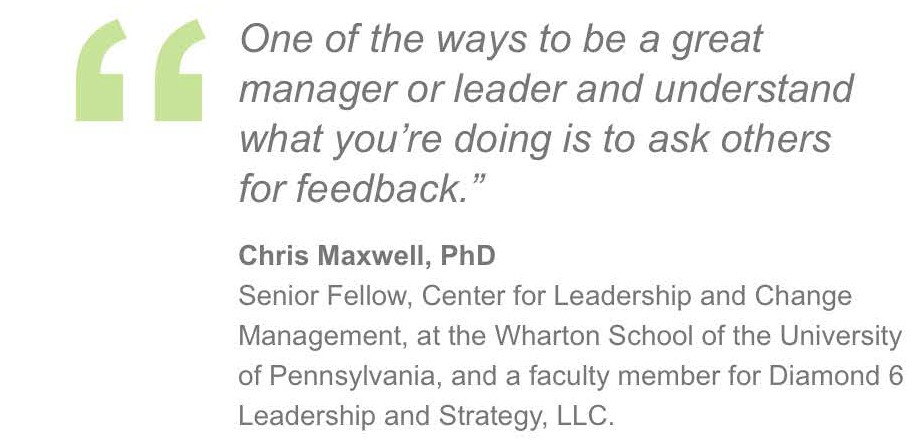 """One of the ways to be a great manager or leader and understand what you're doing is to ask others for feedback."""