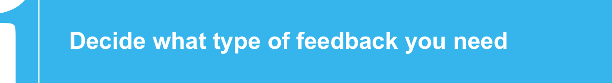 Decide what type of feedback you need