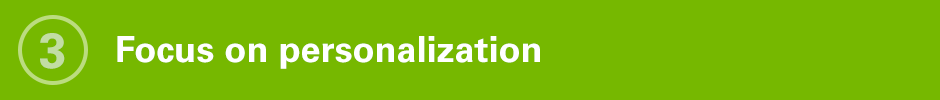 Focus on personalization