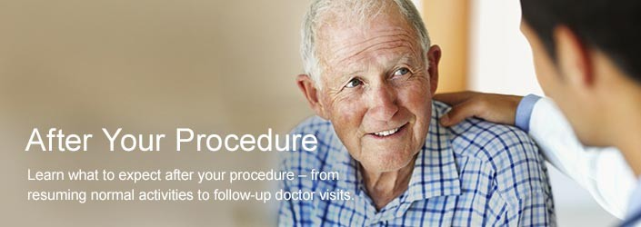 After Your Procedure - Learn what to expect after your procedure - from resuming normal activities to follow-up doctor visits.