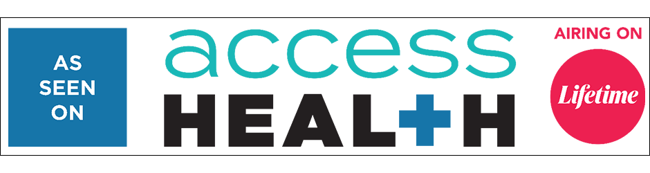 As seen on Access Health Airing on Lifetime