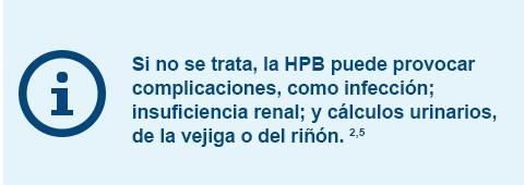 Si no se recibe tratamiento, la HPB puede causar complicaciones como infección; insuficiencia renal y cálculos urinarios, renales y vesicales.2,5